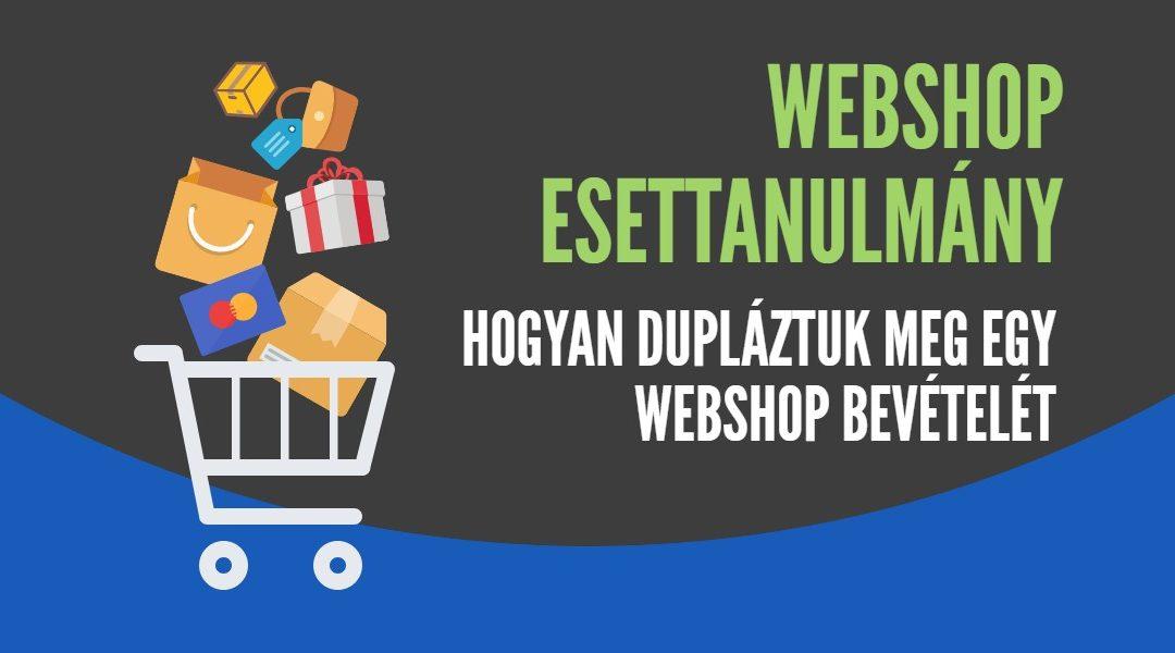 Hogyan duplázta meg egy webshop bevételét a szolgáltatásunk [Esettanulmány]