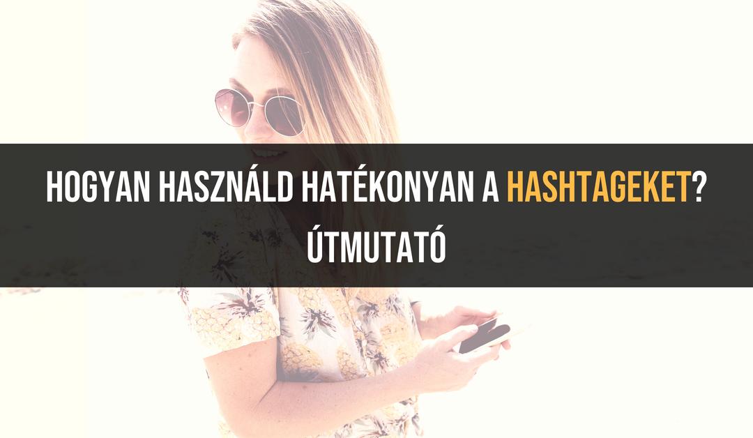 Hogyan használd hatékonyan a hashtageket Instagramon? – Útmutató