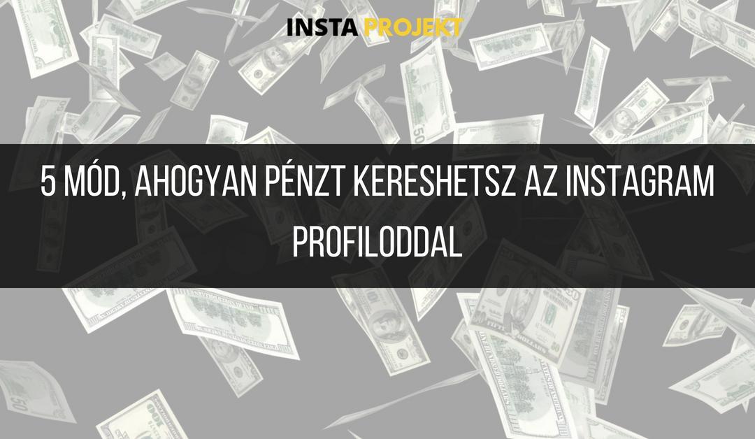 5 mód, ahogyan pénzt kereshetsz az Instagram profiloddal