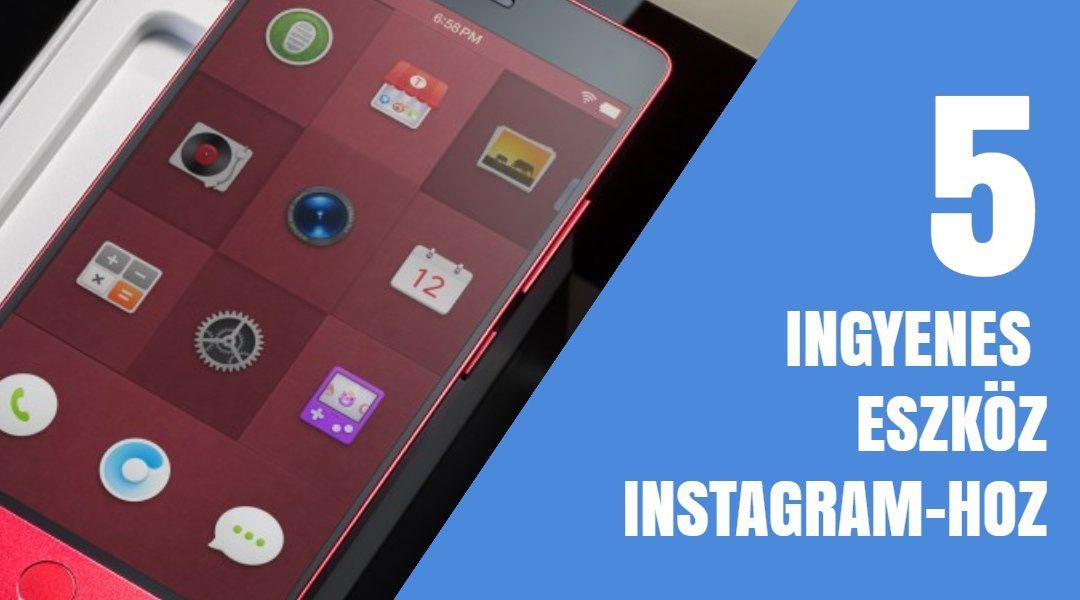 5 Ingyenes eszköz, melyek segítenek, hogy többen kövessenek Instagram-on