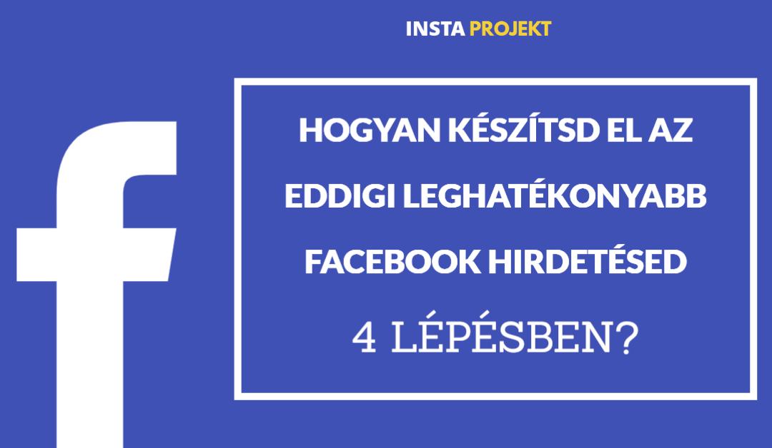Hogyan készítsd el az eddigi leghatékonyabb Facebook hirdetésed 4 lépésben?